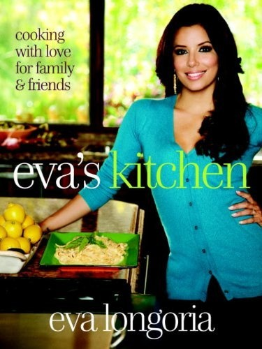 COOKING WITH LOVE FOR FAMILY AND FRIENDS BY EVA LONGORIA